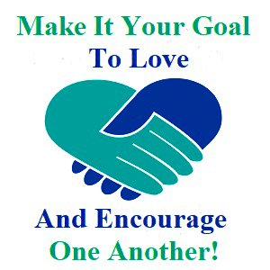 Love and encourage one another!