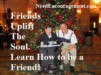 Friends uplift the soul. Learn how to be a friend NeedEncouragement
