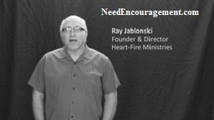 Ray Jablonski Heart-Fire Director NeedEncouragement