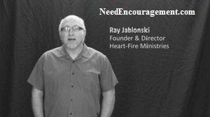 Ray Jablonski Heart-Fire Director NeedEncouragement