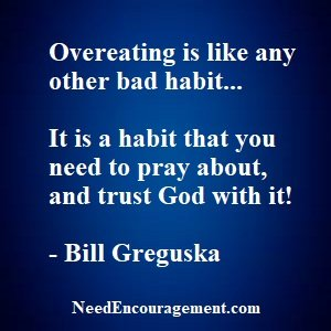 Are you overeating? God can help you change your ways!