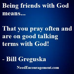 Friends with God is the most valuable friendship you can have!