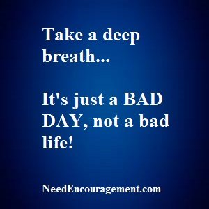 Bad Days Happen Once In A While!