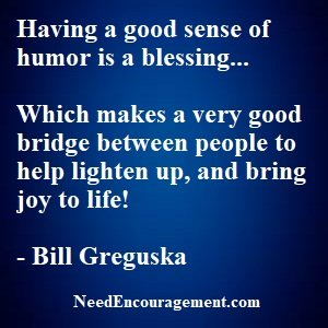 A good sense of humor makes life so much better!