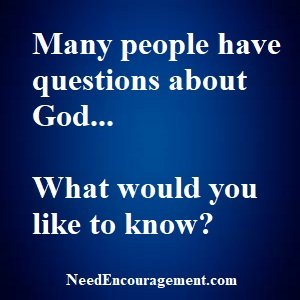 Many people have questions about God. What would you like to know?