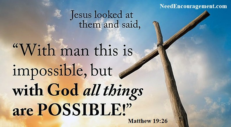 With God all things are possible, which includes finding encouragement!