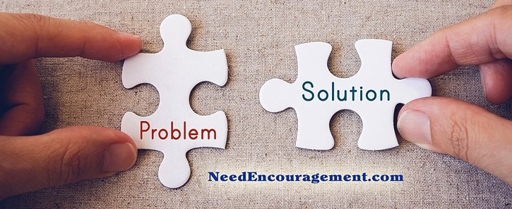 You will find encouragement the more you solve your problems with God's help!