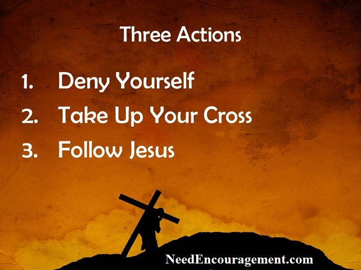 Denying yourself and taking up your cross to follow Jesus!