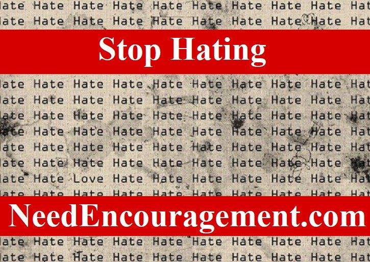 What do you need to stop hating?