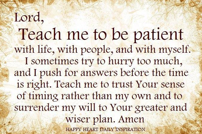 Teach me to be patient