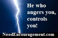 He who angers you, controls you!