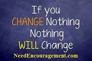 If you change nothing, nothing will change. Trust God!