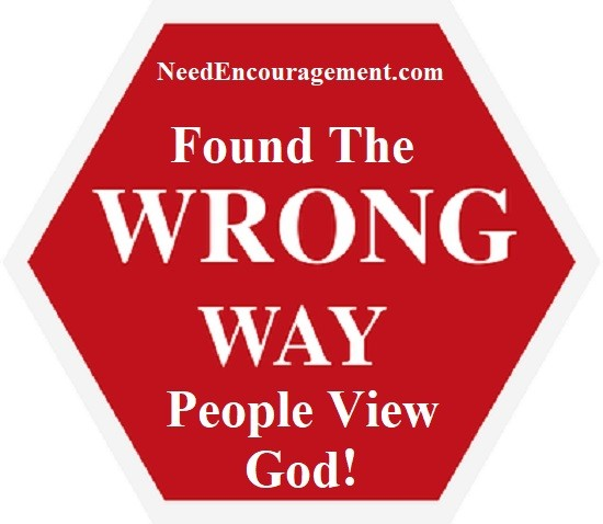 Wrong ideas some people have about God!