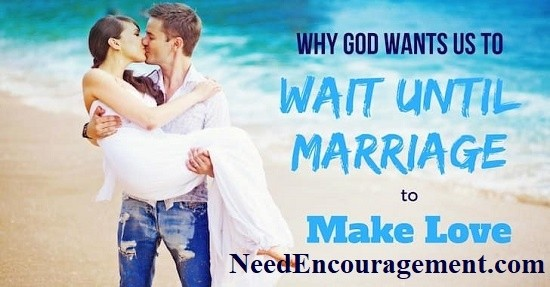Why God wants us to wait until marriage to make love? NeedEncouragement.com