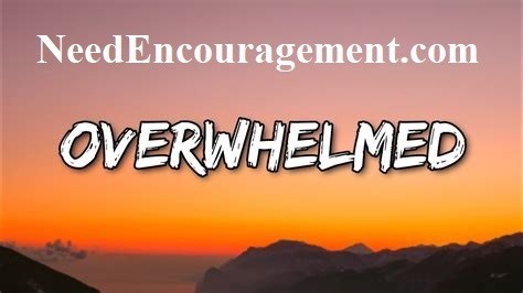 Are you overwhelmed? NeedEncouragement.com/stress