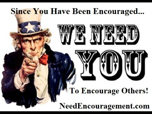 Since you have been encouraged, we need you to encourage others! Find Encouragement Here!