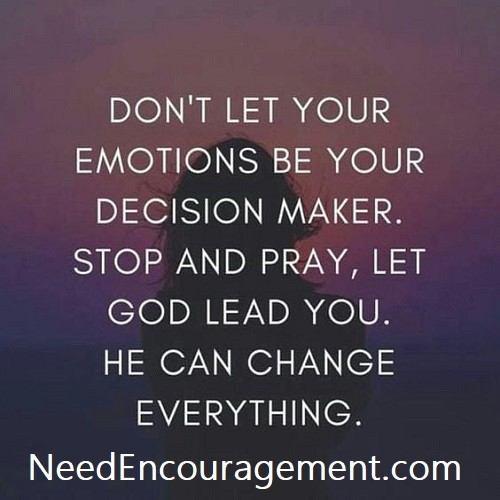 Do not let your emotions be your decision maker.