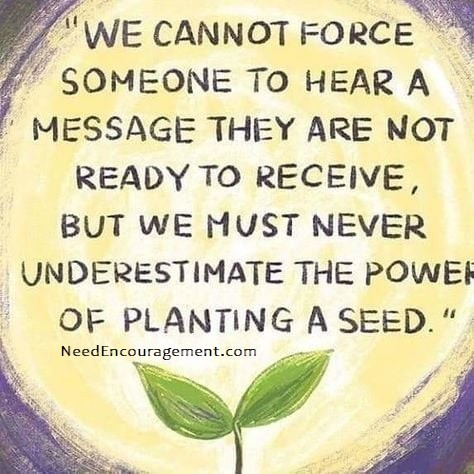 Sharing your story can plant seeds with other people.