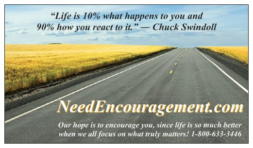 """""""Life is 10% what happens to you and 90% how you react to it."""" ~ Chuck Swindoll"""
