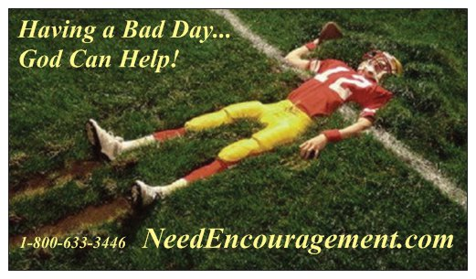Having a bad day? Find somoe encouragement here today!