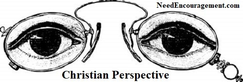 Christian perspective! Need Encouragement