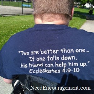 """""""Two are better than one...If one falls down, his friend can helphim up."""""""